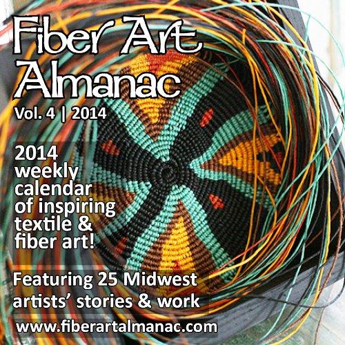 Fiber Art Almanac 2014 (An annual calendar of inspiring fiber and textile art from 25 Midwest artists)