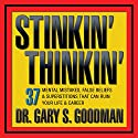 Stinkin' Thinkin': 37 Mental Mistakes, False Beliefs & Superstitions That Can Ruin Your Career & Your Life Speech by Gary Goodman Narrated by Gary Goodman