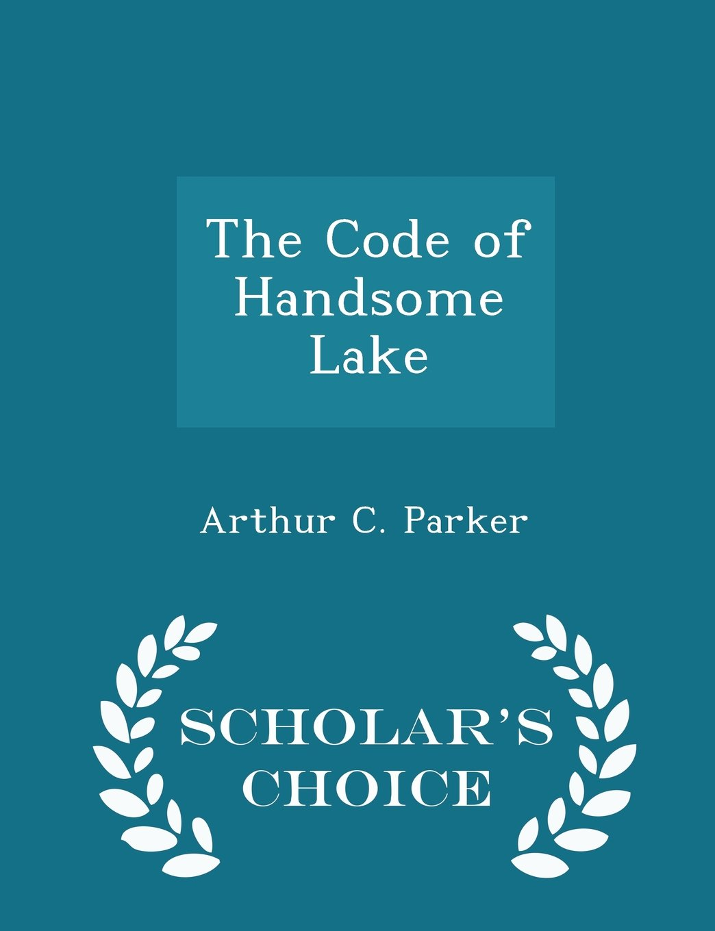 The Code of Handsome Lake - Scholar's Choice Edition ebook