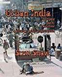 Urban India: Bombay, Delhi, Lucknow: A Photographic Exploration by Scott Shaw (2014-06-24)