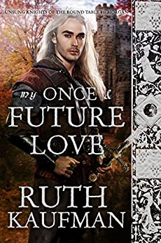 My Once & Future Love (Unsung Knights of the Round Table Book 1) by [Kaufman, Ruth]