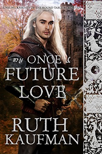 My Once & Future Love (Unsung Knights of the Round Table Book 1)