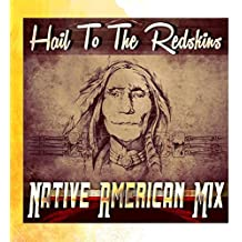 Hail to the Redskins (Native American Mix)
