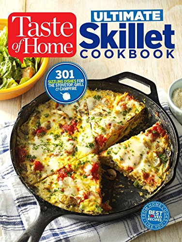 Taste of Home Ultimate Skillet Cookbook: From cast-iron classics to speedy stovetop suppers turn here for 325 sensational skillet recipes