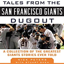 Tales from the San Francisco Giants Dugout: A Collection of the Greatest Giants Stories Ever Told Audiobook by Nick Peters, Stuart Shea Narrated by Dan Lenard