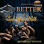 Better to Eat You With   Roxana Hutchins
