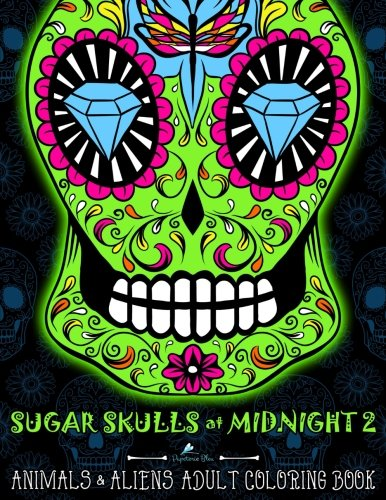Sugar Skulls at Midnight Adult Coloring Book : Volume 2 Animals & Aliens: A Unique Midnight Edition Black Background Paper Coloring Gift for Men, ... Relief, Mindful Meditation & Relaxation)