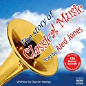 The Story of Classical Music Audiobook by Darren Henley Narrated by Aled Jones