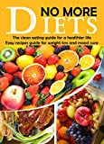 download ebook no more diets: the clean eating guide for a healthier life: easy recipes guide for weight loss and mood cure (heal yourself with the power of nature book 3) pdf epub