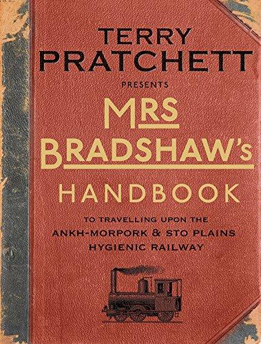 (Mrs Bradshaw's Handbook: To Travelling Upon the Ankh-Morpork & Sto Plains Hygienic Railway (Discworld))