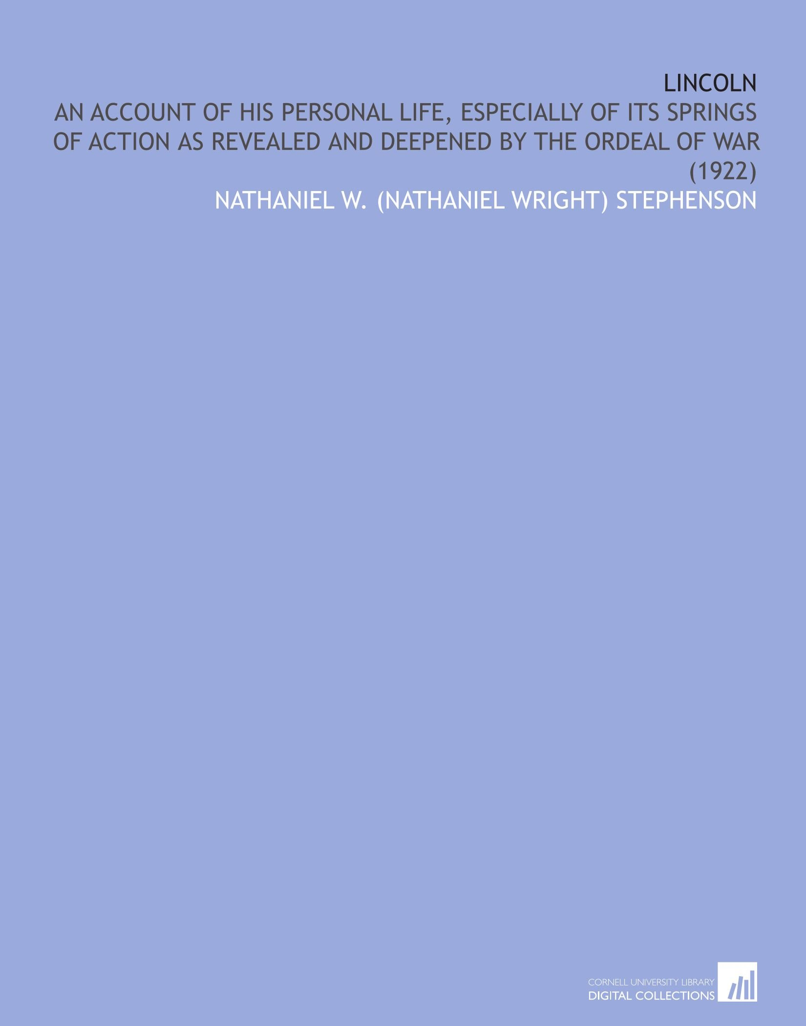 Download Lincoln: An Account of His Personal Life, Especially of Its Springs of Action as Revealed and Deepened by the Ordeal of War (1922) pdf epub
