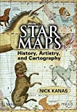 Star Maps: History, Artistry, and Cartography (Springer Praxis Books/Popular Astronomy)