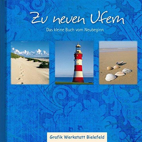 Zu neuen Ufern: Das kleine Buch vom Neubeginn