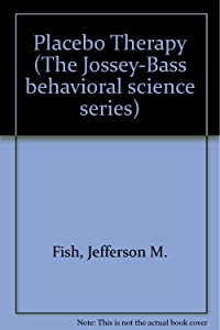 Placebo Therapy (The Jossey-Bass behavioral science series)