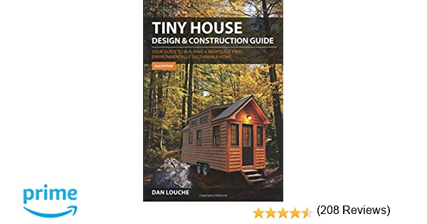 tiny house design construction guide dan s louche 9780997288704 amazon com books