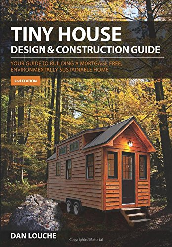 Tiny House Design & Construction Guide [Dan S Louche] (Tapa Blanda)
