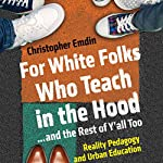 For White Folks Who Teach in the Hood...and the Rest of Y'all Too: Reality Pedagogy and Urban Education | Christopher Emdin