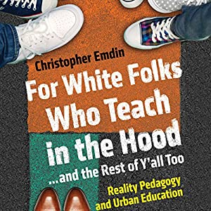 For White Folks Who Teach in the Hood...and the Rest of Y'all Too Audiobook
