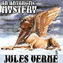 An Antarctic Mystery; or, The Sphinx of the Ice Fields: A Sequel to Edgar Allan Poe's 'The Narrative of Arthur Gordon Pym' Audiobook by Jules Verne, Brian Taves (introduction) Narrated by Tim Gerard Reynolds