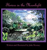 Flowers in the Moonlight, Julia Mooney, 0615961975