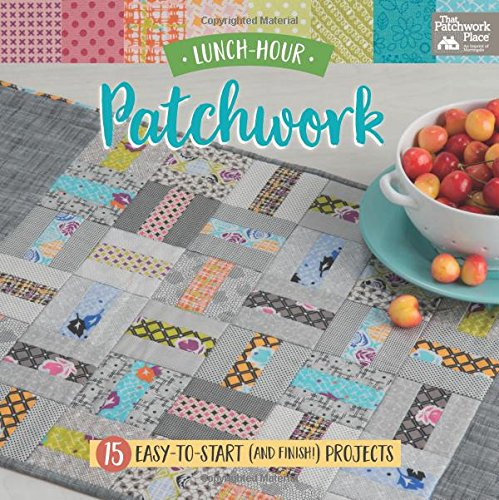 Patchwork Craft Book - Lunch-Hour Patchwork: 15 Easy-to-Start (and Finish!) Projects