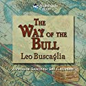 The Way of the Bull Audiobook by Leo Buscaglia Narrated by Leo Buscaglia