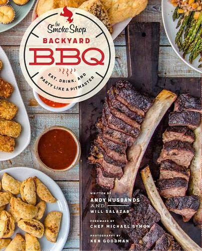 The Smoke Shop's Backyard BBQ: Eat, Drink, and Party Like a Pitmaster by Andy Husbands, William Salazar