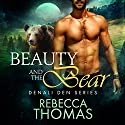 Beauty and the Bear: Denali Den, Book 1 Audiobook by Rebecca Thomas Narrated by Teri Clark Linden