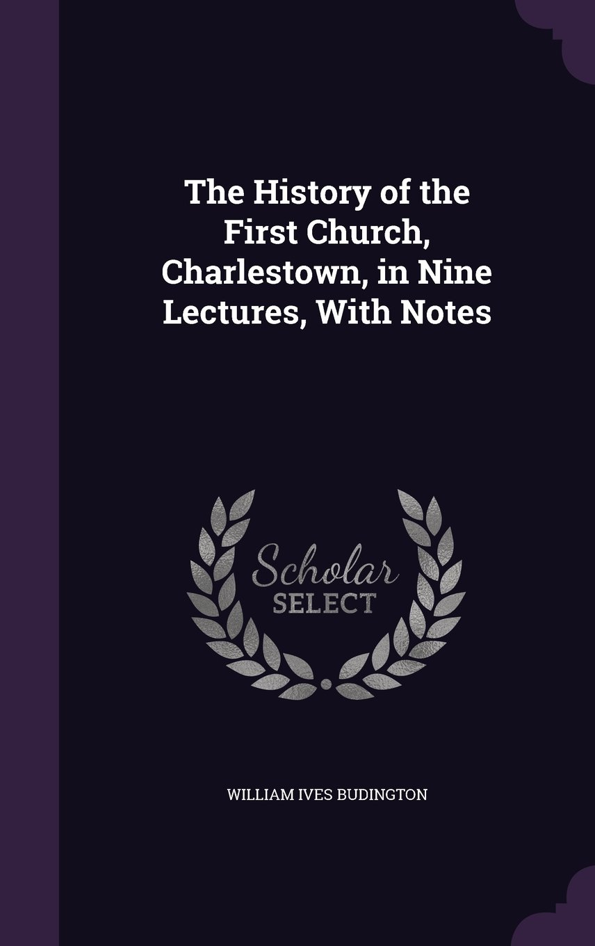 The History of the First Church, Charlestown, in Nine Lectures, With Notes pdf
