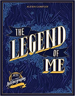 The legend of me an epic do it yourself autobiography alexis the legend of me an epic do it yourself autobiography alexis lampley 9781631064371 amazon books solutioingenieria Images