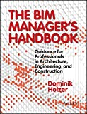 img - for The BIM Manager's Handbook: Guidance for Professionals in Architecture, Engineering and Construction book / textbook / text book
