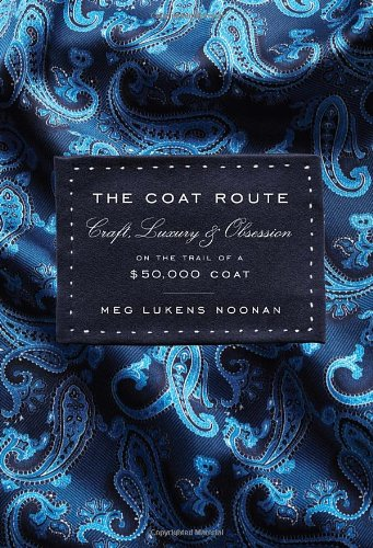 The Coat Route: Craft, Luxury, & Obsession on the Trail of a $50,000 -