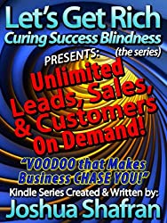 """Unlimited Leads, Sales, & Lifetime Customers On Demand: VOODOO that Makes Business CHASE YOU! (Book #4 in the """"Let's Get Rich: Curing Success Blindness"""" series)"""