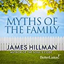 Myths of the Family Audiobook by James Hillman Narrated by James Hillman