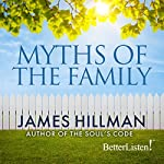 Myths of the Family | James Hillman