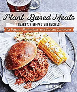 Book Cover: Plant-Based Meats: Hearty, High-Protein Recipes for Vegans, Flexitarians, and Curious Carnivores