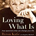 Loving What Is: Four Questions That Can Change Your Life Audiobook by Byron Katie, Stephen Mitchell Narrated by Byron Katie, Stephen Mitchell,  full cast