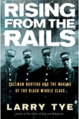 Rising from the Rails: Pullman Porters and the Making of the Black Middle Class Kindle Edition