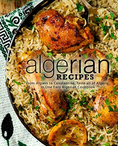 Algerian Recipes: From Algiers to Constantine, Taste all of Algeria, in One Easy Algerian Cookbook (2nd Edition) by BookSumo Press