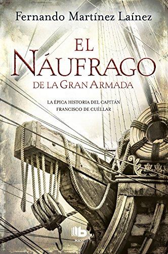 El náufrago de la Gran Armada (FICCIÓN MAXI) Tapa blanda – 1 feb 2018 Fernando Martínez Laínez B de Bolsillo (Ediciones B) 8490704376 Historical adventure
