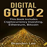 Digital Gold 2: This Book Includes - Cryptocurrency Investing, Ethereum, Bitcoin