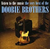 Music : Listen to the Music: The Very Best Of The Doobie Brothers