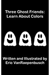 Three Ghost Friends: Learn About Colors Kindle Edition