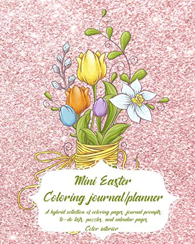 (Mini Easter Coloring Journal/Planner: A hybrid collection of coloring pages, journal prompts, to-do lists, puzzles, and calendar pages, corded bundle of flowers, color)