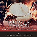 The My Lai Massacre: The History of the Vietnam War's Most Notorious Atrocity Audiobook by  Charles River Editors Narrated by Richard Wayne Stageman