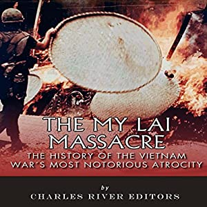 The My Lai Massacre: The History of the Vietnam War's Most Notorious Atrocity Audiobook