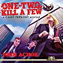 One-Two, Kill a Few: A Casey Fremont Mystery Audiobook by John Achor Narrated by Aisling Gray