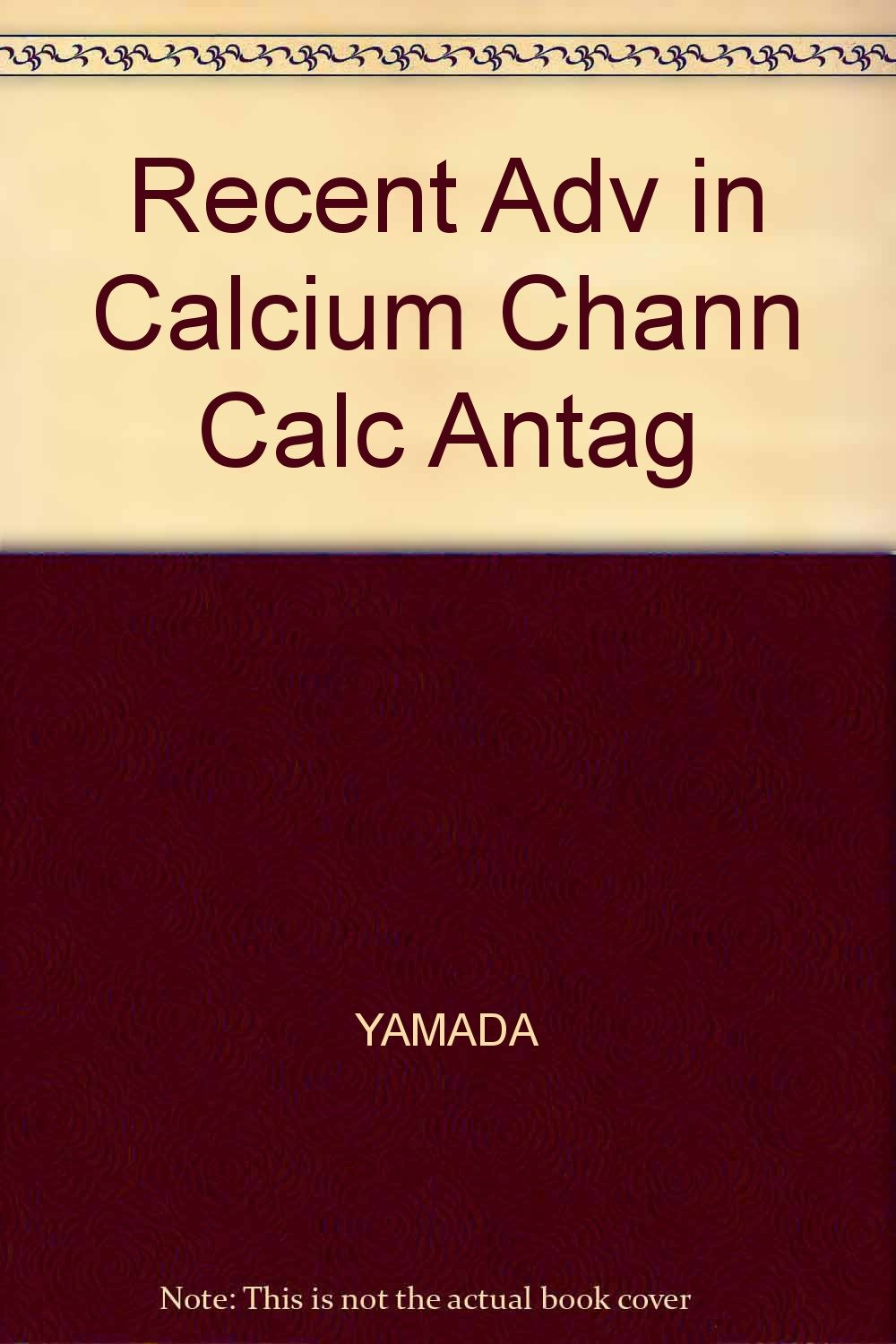 Recent Advances in Calcium Channels and Calcium Antagonists: Proceedings of the Japan-U.S.A. Symposium on Cardiovascular Drugs