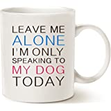 MAUAG Funny Dog Coffee Mug for Dog Lovers Father's Day and Mother's Day Gifts - Leave Me Alone I'm Only Speaking to My Dog Today - Ceramic Fun Cute Dog Cup White, 11 Oz by LaTazas
