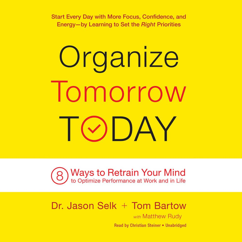 Download Organize Tomorrow Today: 8 Ways to Retrain Your Mind to Optimize Performance at Work and in Life pdf